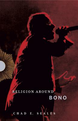 Religion Around Bono: Evangelical Enchantment and Neoliberal Capitalism Cover Image