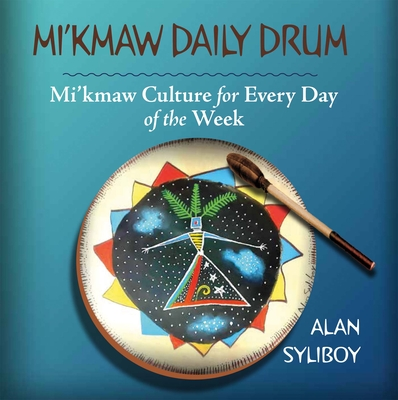 Mi'kmaw Daily Drum: Mi'kmaw Culture for Every Day of the Week Cover Image