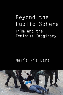 Beyond the Public Sphere: Film and the Feminist Imaginary Cover Image