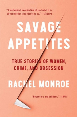 Savage Appetites: True Stories of Women, Crime, and Obsession Cover Image