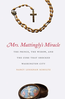 Mrs. Mattingly's Miracle: The Prince, the Widow, and the Cure That Shocked Washington City Cover Image
