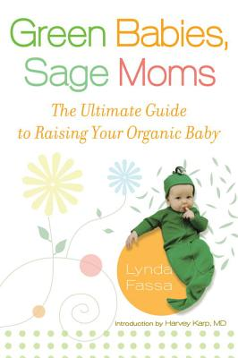 Green Babies, Sage Moms: The Ultimate Guide to Raising Your Organic Baby Cover Image