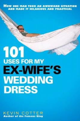 101 Uses for My Ex-Wife's Wedding Dress Cover Image