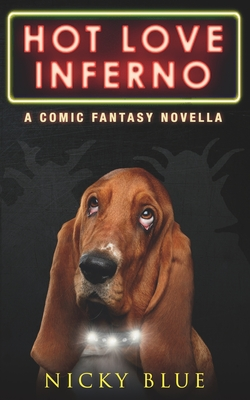Hot Love Inferno: A Dark Comedy Fantasy Adventure Cover Image