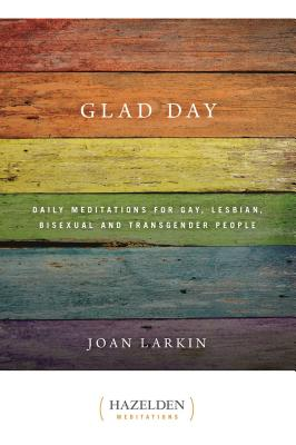 Glad Day: Daily Affirmations for Gay, Lesbian, Bisexual, and Transgender People (Hazelden Meditations) Cover Image
