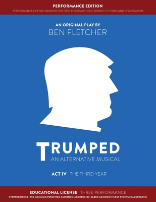 TRUMPED (An Alternative Musical) Act IV Performance Edition: Educational Three Performance Cover Image