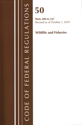 Code of Federal Regulations, Title 50 Wildlife and Fisheries 200-227, Revised as of October 1, 2019 Cover Image