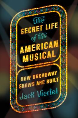The Secret Life of the American Musical: How Broadway Shows Are Built Cover Image