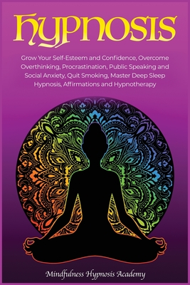 Hypnosis: Grow Your Self-Esteem and Confidence, Overcome Overthinking, Procrastination, Public Speaking and Social Anxiety, Quit Cover Image
