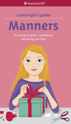 A Smart Girl's Guide: Manners: The Secrets to Grace, Confidence, and Being Your Best (Smart Girl's Guide To...) Cover Image