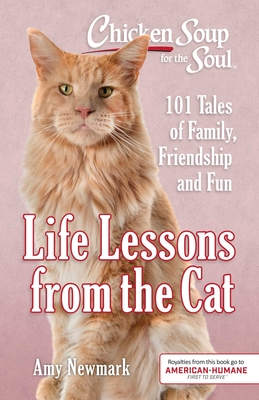 Chicken Soup for the Soul: Life Lessons from the Cat: 101 Tales of Family, Friendship and Fun Cover Image