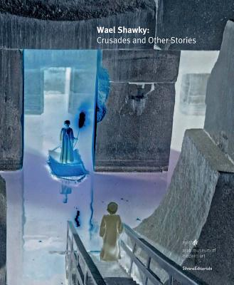Wael Shawky: Crusades and Other Stories Cover Image