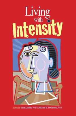 Living with Intensity: Understanding the Sensitivity, Excitability, and Emotional Development of Gifted Children, Adolescents, and Adults Cover Image