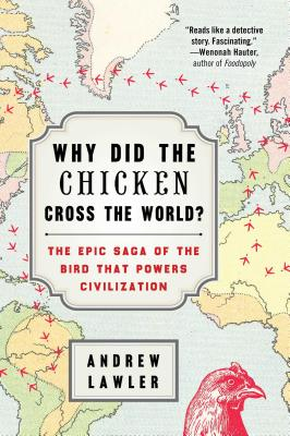 Why Did the Chicken Cross the World?: The Epic Saga of the Bird That Powers Civilization Cover Image