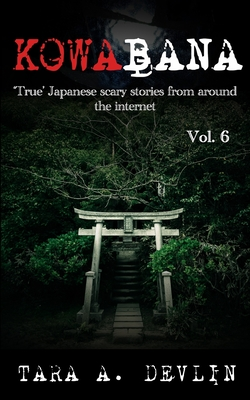Kowabana: 'True' Japanese scary stories from around the internet: Volume Six Cover Image