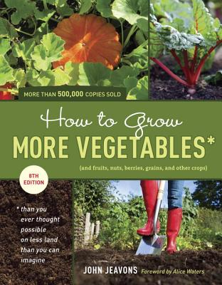 How to Grow More Vegetables: And Fruits, Nuts, Berries, Grains, and Other Crops Than You Ever Thought Possible on Less Land Than You Can Imagine Cover Image