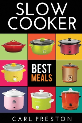 Slow Cooker: Slow Cooker Cookbook, Slow Cooker Dump Dinners, Slow Cooker Freezer Meals, Cover Image