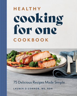 Healthy Cooking for One Cookbook: 75 Delicious Recipes Made Simple Cover Image
