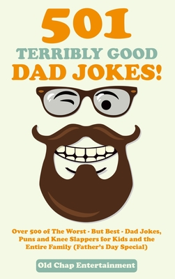 501 Terribly Good Dad Jokes!: Over 500 of The Worst - But Best - Dad Jokes, Puns and Knee Slappers for Kids and the Entire Family (Father's Day Spec Cover Image