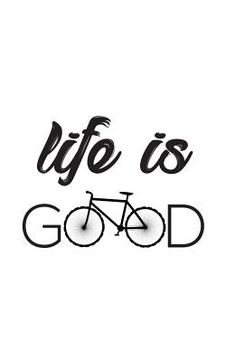 Life Is Good: Life Is Good Notebook Bicycle - Very Funny Bicycling Sport Doodle Diary Book Gift For Cyclist Who Loves Cycling With B Cover Image