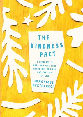 The Kindness Pact: 8 Promises to Make you Feel Good About Who You Are and the Life You Live Cover Image
