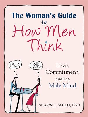 The Woman's Guide to How Men Think: Love, Commitment, and the Male Mind Cover Image