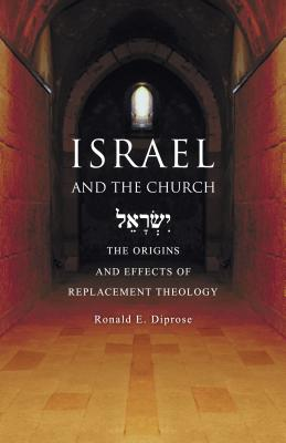 Israel and the Church: The Origins and Effects of Replacement Theology Cover Image