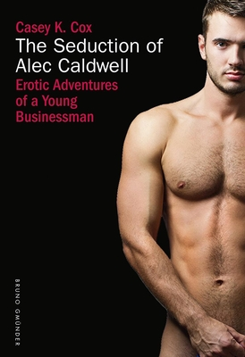 The Seduction of Alec Caldwell: Erotic Adventures of a Young Businessman Cover Image