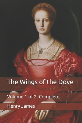 The Wings of the Dove: Volume 1 of 2: Complete Cover Image