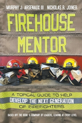 Firehouse Mentor: A Topical Guide to Help Develop the Next Generation of Firefighters Cover Image