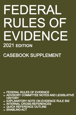 Federal Rules of Evidence; 2021 Edition (Casebook Supplement): With Advisory Committee notes, Rule 502 explanatory note, internal cross-references, qu Cover Image