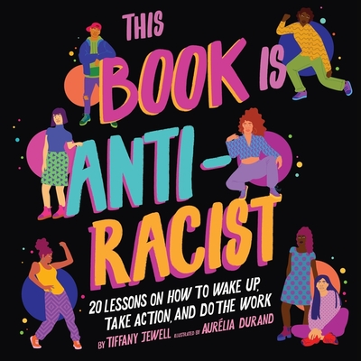 This Book Is Anti-Racist: 20 Lessons on How to Wake Up, Take Action, and Do the Work Cover Image