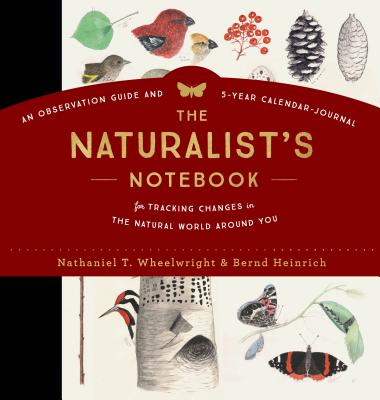 The Naturalist's Notebook: An Observation Guide and 5-Year Calendar-Journal for Tracking Changes in the Natural World Around You Cover Image