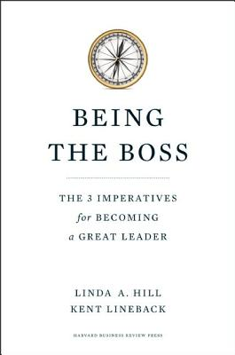 Being the Boss: The 3 Imperatives for Becoming a Great LeaderLinda A. Hill, Kent L. Lineback