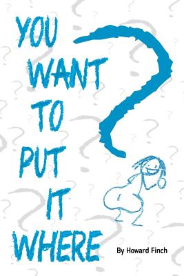 You Want to Put It Where? Cover Image