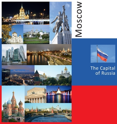 Moscow: The Capital of Russia: A Photo Travel Experience Cover Image