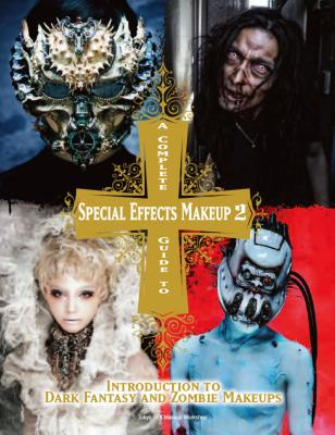 A Complete Guide to Special Effects Makeup - Volume 2: Introduction to Dark Fantasy and Zombie Makeups Cover Image