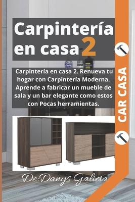 Carpintería en casa 2. Renueva tu hogar con Carpintería Moderna. Aprende a fabricar un mueble de sala y un bar elegante como estos con Pocas herramien Cover Image