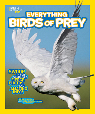 National Geographic Kids Everything Birds of Prey: Swoop in for Seriously Fierce Photos and Amazing Info Cover Image