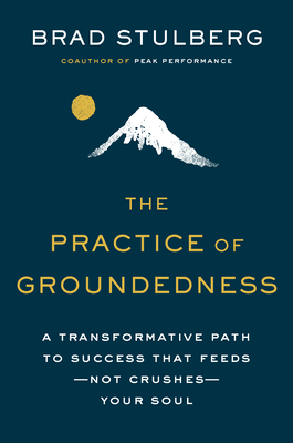 The Practice of Groundedness: A Transformative Path to Success That Feeds--Not Crushes--Your Soul Cover Image