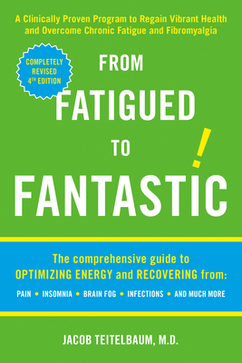 From Fatigued to Fantastic!: A Clinically Proven Program to Regain Vibrant Health and Overcome Chronic Fatigue and Fibromyalgia Cover Image