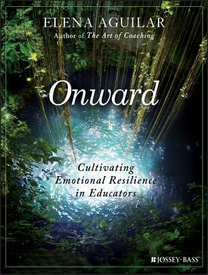 Onward: Cultivating Emotional Resilience in Educators Cover Image