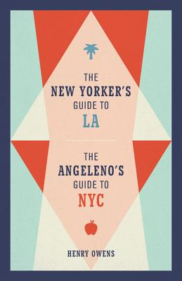 The New Yorker's Guide to LA, The Angeleno's Guide to NYC Cover Image
