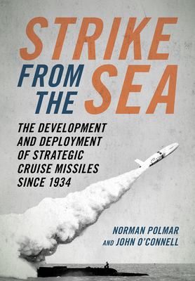 Strike from the Sea: The Development and Deployment of Strategic Cruise Missiles Since 1934 Cover Image