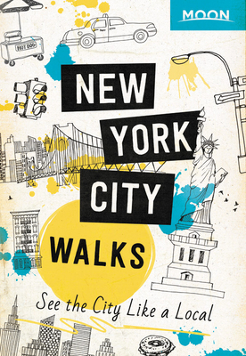 Moon New York City Walks: See the City Like a Local (Travel Guide) Cover Image