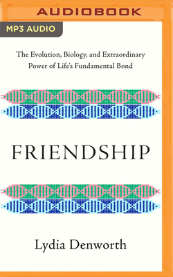Friendship: The Evolution, Biology, and Extraordinary Power of Life's Fundamental Bond Cover Image