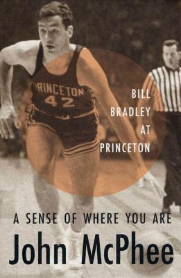 A Sense of Where You Are: Bill Bradley at Princeton Cover Image