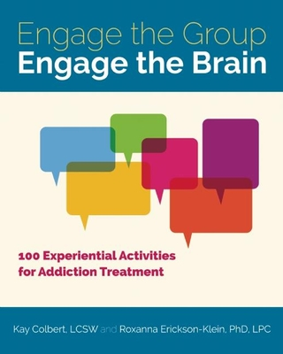 Engage the Group, Engage the Brain: 100 Experiential Activities for Addiction Treatment Cover Image