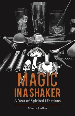 Magic in a Shaker: A Year of Spirited Libations Cover Image