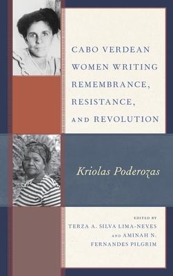 Cabo Verdean Women Writing Remembrance, Resistance, and Revolution: Kriolas Poderozas Cover Image